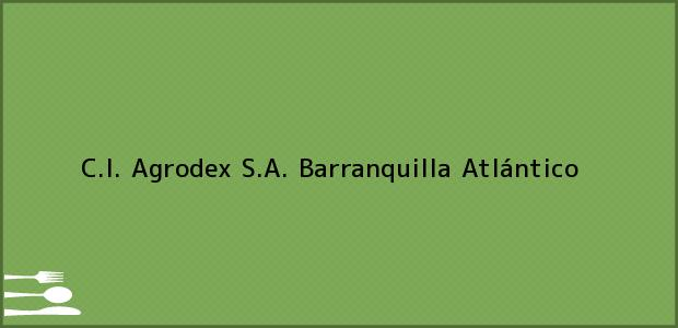 Teléfono, Dirección y otros datos de contacto para C.I. Agrodex S.A., Barranquilla, Atlántico, Colombia