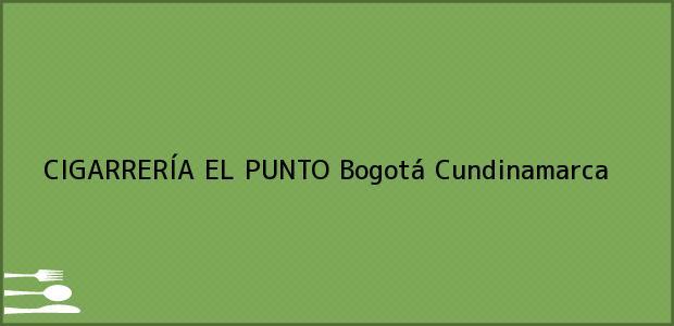 Teléfono, Dirección y otros datos de contacto para CIGARRERÍA EL PUNTO, Bogotá, Cundinamarca, Colombia
