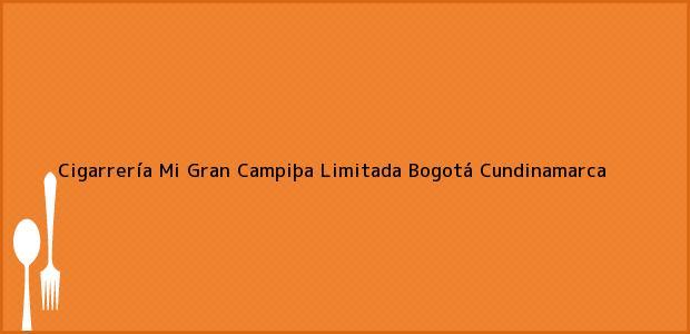 Teléfono, Dirección y otros datos de contacto para Cigarrería Mi Gran Campiþa Limitada, Bogotá, Cundinamarca, Colombia