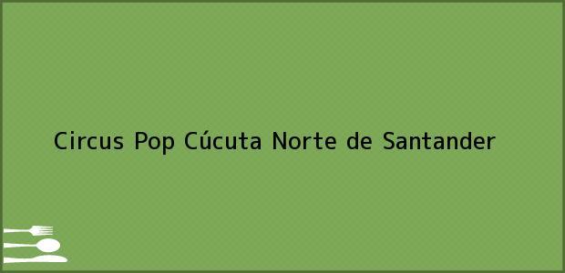 Teléfono, Dirección y otros datos de contacto para Circus Pop, Cúcuta, Norte de Santander, Colombia