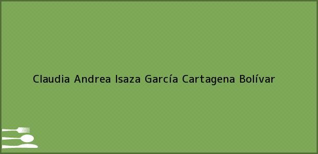 Teléfono, Dirección y otros datos de contacto para Claudia Andrea Isaza García, Cartagena, Bolívar, Colombia