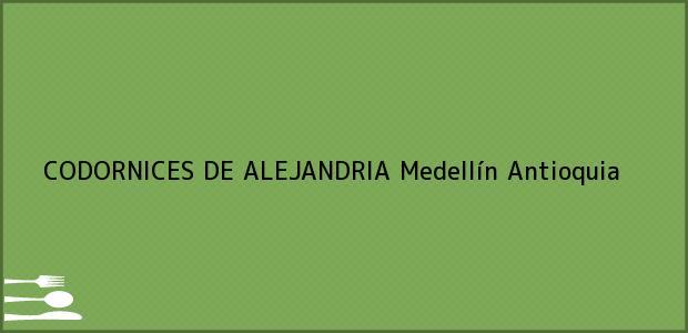 Teléfono, Dirección y otros datos de contacto para CODORNICES DE ALEJANDRIA, Medellín, Antioquia, Colombia
