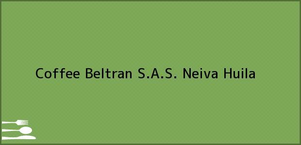 Teléfono, Dirección y otros datos de contacto para Coffee Beltran S.A.S., Neiva, Huila, Colombia