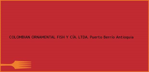 Teléfono, Dirección y otros datos de contacto para COLOMBIAN ORNAMENTAL FISH Y CÍA. LTDA., Puerto Berrío, Antioquia, Colombia