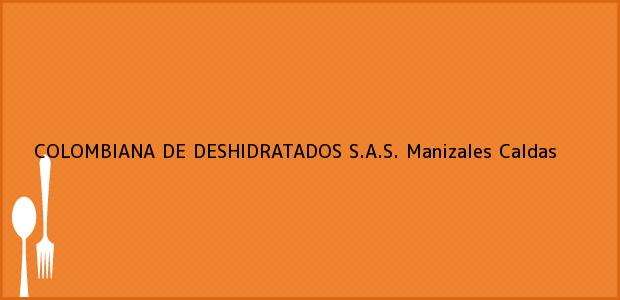 Teléfono, Dirección y otros datos de contacto para COLOMBIANA DE DESHIDRATADOS S.A.S., Manizales, Caldas, Colombia