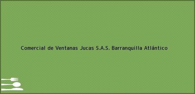 Teléfono, Dirección y otros datos de contacto para Comercial de Ventanas Jucas S.A.S., Barranquilla, Atlántico, Colombia
