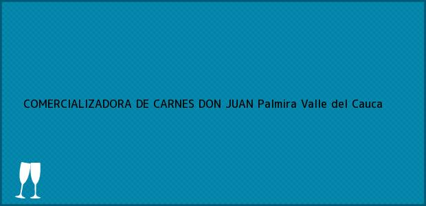 Teléfono, Dirección y otros datos de contacto para COMERCIALIZADORA DE CARNES DON JUAN, Palmira, Valle del Cauca, Colombia