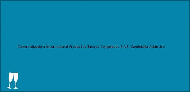 Teléfono, Dirección y otros datos de contacto para Comercializadora Internacional Productos Basicos Congelados S.A.S., Candelaria, Atlántico, Colombia