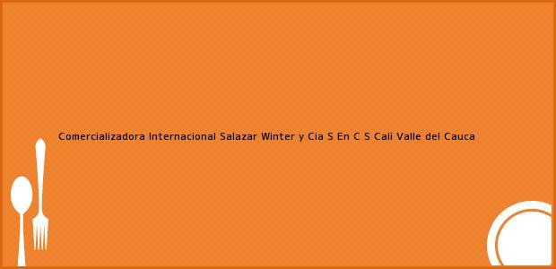 Teléfono, Dirección y otros datos de contacto para Comercializadora Internacional Salazar Winter y Cia S En C S, Cali, Valle del Cauca, Colombia