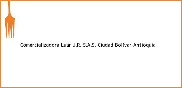 Teléfono, Dirección y otros datos de contacto para Comercializadora Luar J.R. S.A.S., Ciudad Bolívar, Antioquia, Colombia
