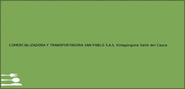 Teléfono, Dirección y otros datos de contacto para COMERCIALIZADORA Y TRANSPORTADORA SAN PABLO S.A.S., Villagorgona, Valle del Cauca, Colombia