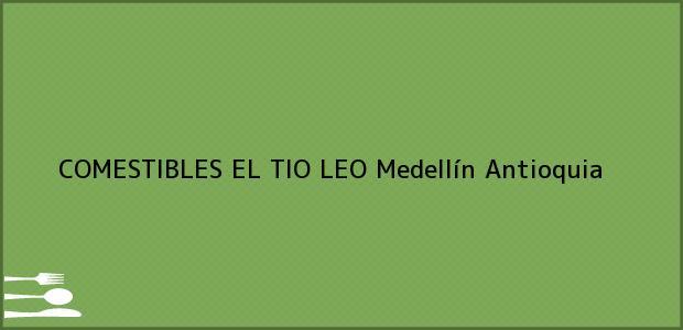 Teléfono, Dirección y otros datos de contacto para COMESTIBLES EL TIO LEO, Medellín, Antioquia, Colombia