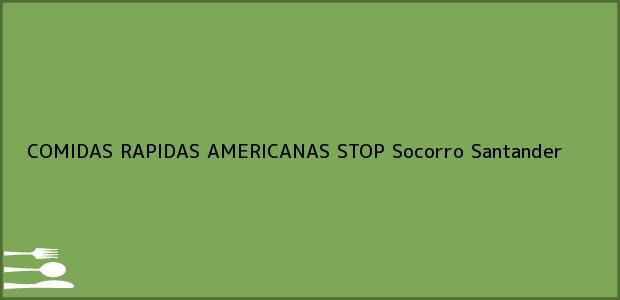 Teléfono, Dirección y otros datos de contacto para COMIDAS RAPIDAS AMERICANAS STOP, Socorro, Santander, Colombia