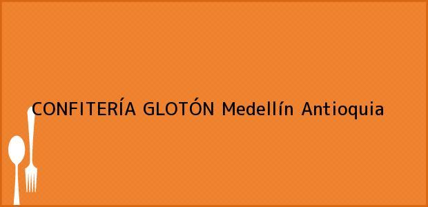 Teléfono, Dirección y otros datos de contacto para CONFITERÍA GLOTÓN, Medellín, Antioquia, Colombia