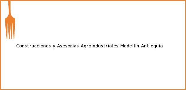 Teléfono, Dirección y otros datos de contacto para Construcciones y Asesorias Agroindustriales, Medellín, Antioquia, Colombia