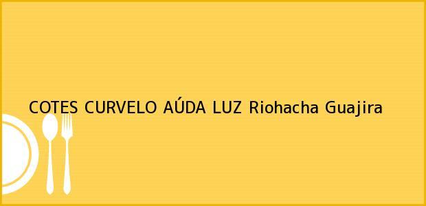 Teléfono, Dirección y otros datos de contacto para COTES CURVELO AÚDA LUZ, Riohacha, Guajira, Colombia