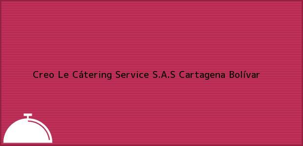 Teléfono, Dirección y otros datos de contacto para Creo Le Cátering Service S.A.S, Cartagena, Bolívar, Colombia