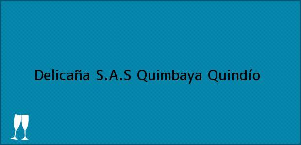 Teléfono, Dirección y otros datos de contacto para Delicaña S.A.S, Quimbaya, Quindío, Colombia