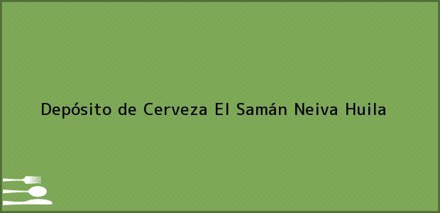 Teléfono, Dirección y otros datos de contacto para Depósito de Cerveza El Samán, Neiva, Huila, Colombia