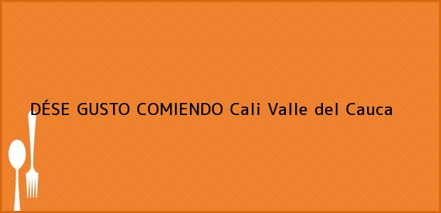 Teléfono, Dirección y otros datos de contacto para DÉSE GUSTO COMIENDO, Cali, Valle del Cauca, Colombia