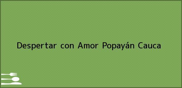 Teléfono, Dirección y otros datos de contacto para Despertar con Amor, Popayán, Cauca, Colombia