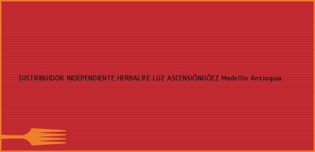 Teléfono, Dirección y otros datos de contacto para DISTRIBUIDOR INDEPENDIENTE HERBALIFE LUZ ASCENSIÓNGÓEZ, Medellín, Antioquia, Colombia