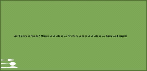 Teléfono, Dirección y otros datos de contacto para Distribuidora De Pescados Y Mariscos De La Sabana S A Pero Podra Llamarse De La Sabana S A, Bogotá, Cundinamarca, Colombia