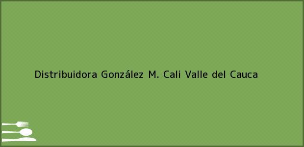 Teléfono, Dirección y otros datos de contacto para Distribuidora González M., Cali, Valle del Cauca, Colombia