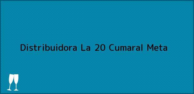 Teléfono, Dirección y otros datos de contacto para Distribuidora La 20, Cumaral, Meta, Colombia