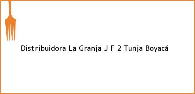 Teléfono, Dirección y otros datos de contacto para Distribuidora La Granja J F 2, Tunja, Boyacá, Colombia