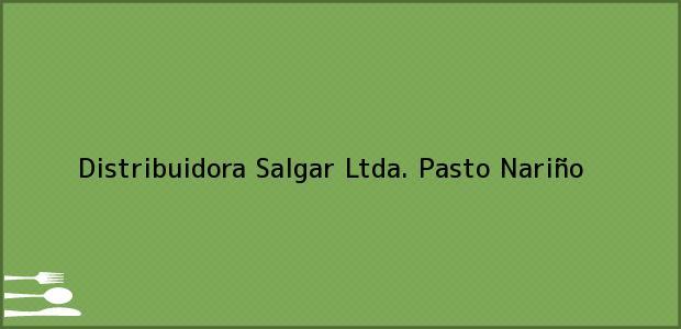 Teléfono, Dirección y otros datos de contacto para Distribuidora Salgar Ltda., Pasto, Nariño, Colombia