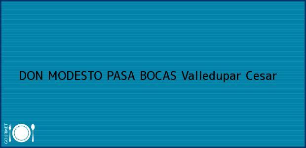 Teléfono, Dirección y otros datos de contacto para DON MODESTO PASA BOCAS, Valledupar, Cesar, Colombia