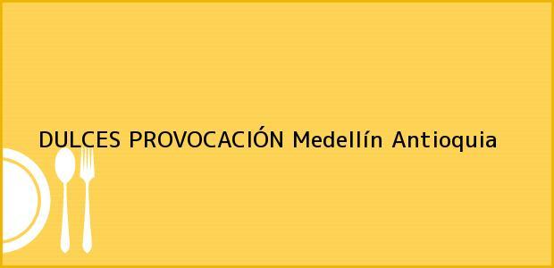 Teléfono, Dirección y otros datos de contacto para DULCES PROVOCACIÓN, Medellín, Antioquia, Colombia