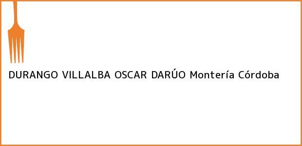 Teléfono, Dirección y otros datos de contacto para DURANGO VILLALBA OSCAR DARÚO, Montería, Córdoba, Colombia