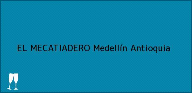 Teléfono, Dirección y otros datos de contacto para EL MECATIADERO, Medellín, Antioquia, Colombia