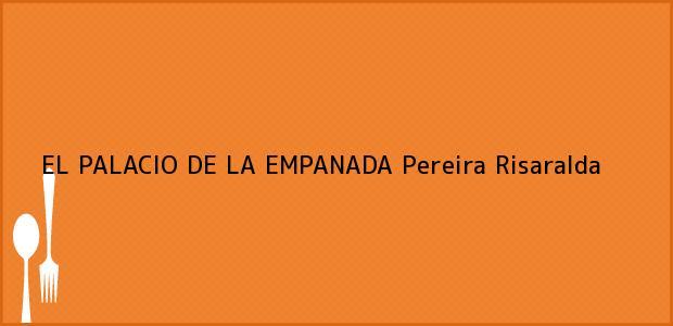 Teléfono, Dirección y otros datos de contacto para EL PALACIO DE LA EMPANADA, Pereira, Risaralda, Colombia