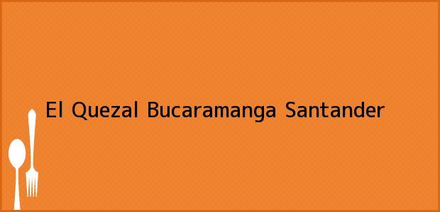 Teléfono, Dirección y otros datos de contacto para El Quezal, Bucaramanga, Santander, Colombia