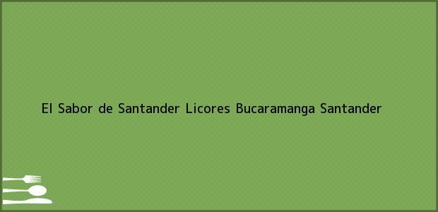 Teléfono, Dirección y otros datos de contacto para El Sabor de Santander Licores, Bucaramanga, Santander, Colombia