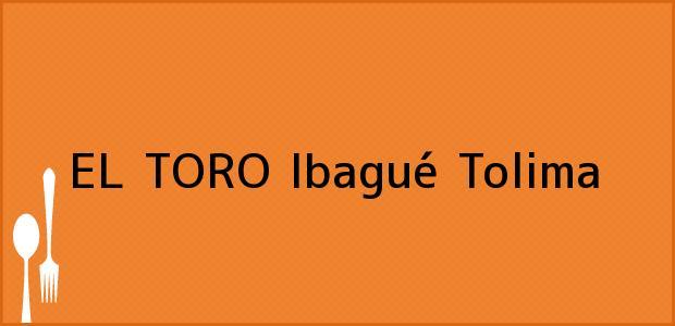 Teléfono, Dirección y otros datos de contacto para EL TORO, Ibagué, Tolima, Colombia