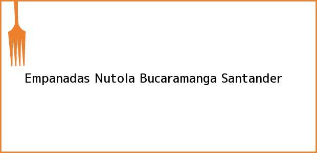 Teléfono, Dirección y otros datos de contacto para Empanadas Nutola, Bucaramanga, Santander, Colombia