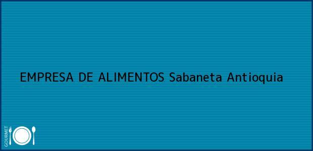 Teléfono, Dirección y otros datos de contacto para EMPRESA DE ALIMENTOS, Sabaneta, Antioquia, Colombia