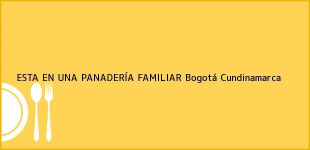 Teléfono, Dirección y otros datos de contacto para ESTA EN UNA PANADERÍA FAMILIAR, Bogotá, Cundinamarca, Colombia