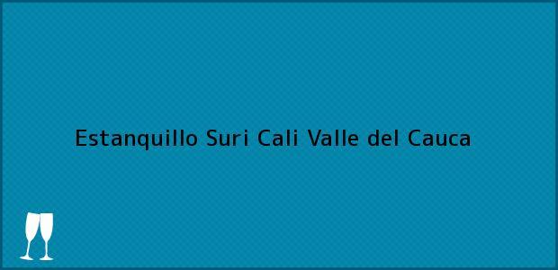 Teléfono, Dirección y otros datos de contacto para Estanquillo Suri, Cali, Valle del Cauca, Colombia