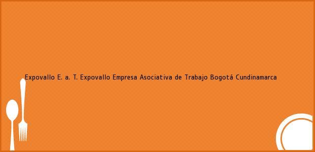 Teléfono, Dirección y otros datos de contacto para Expovallo E. a. T. Expovallo Empresa Asociativa de Trabajo, Bogotá, Cundinamarca, Colombia