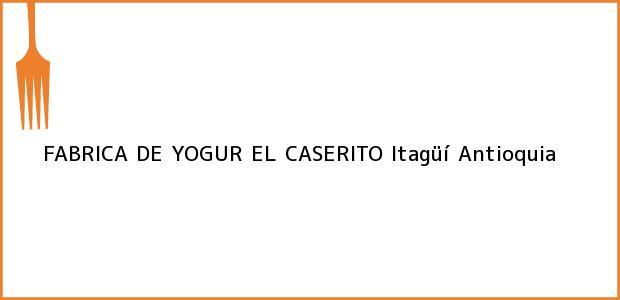 Teléfono, Dirección y otros datos de contacto para FABRICA DE YOGUR EL CASERITO, Itagüí, Antioquia, Colombia