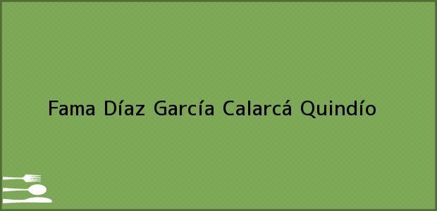 Teléfono, Dirección y otros datos de contacto para Fama Díaz García, Calarcá, Quindío, Colombia