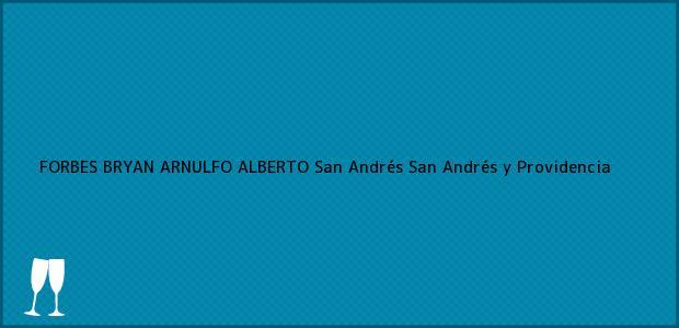 Teléfono, Dirección y otros datos de contacto para FORBES BRYAN ARNULFO ALBERTO, San Andrés, San Andrés y Providencia, Colombia