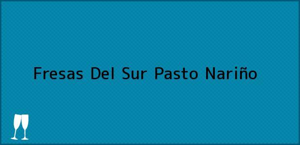 Teléfono, Dirección y otros datos de contacto para Fresas Del Sur, Pasto, Nariño, Colombia