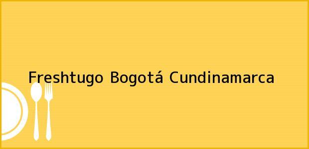 Teléfono, Dirección y otros datos de contacto para Freshtugo, Bogotá, Cundinamarca, Colombia