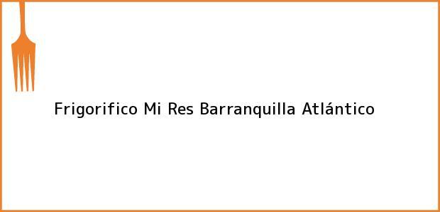 Teléfono, Dirección y otros datos de contacto para Frigorifico Mi Res, Barranquilla, Atlántico, Colombia